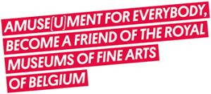 Amuse(u)ment for everybody, become a friend of the Royal Museums of Fine Arts of Belgium