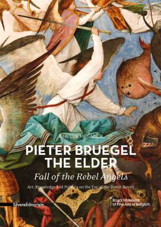Tine Luk Meganck. Pieter Bruegel the Elder. Fall of the Rebel Angels. Art, Knowledge and Politics on the Eve of the Dutch Revolt. Silvana Editoriale. Royal Museums of Fine Arts of Belgium.