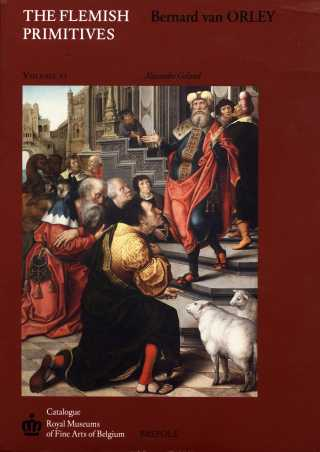 The Flemish Primitives. Bernard van Orley. Volume VI. A Galand.